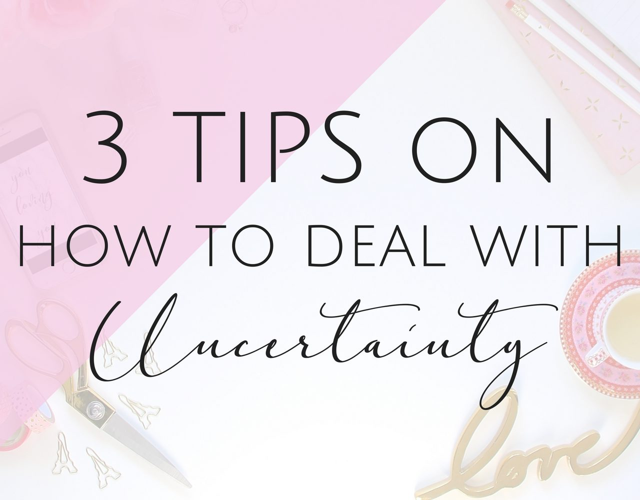 3 tips on How to Deal with Uncertainty