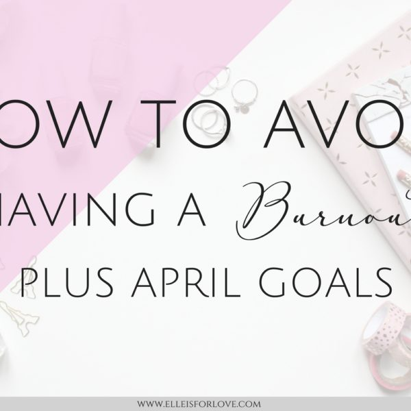 { April Goals and How to Avoid Having a Burnout }