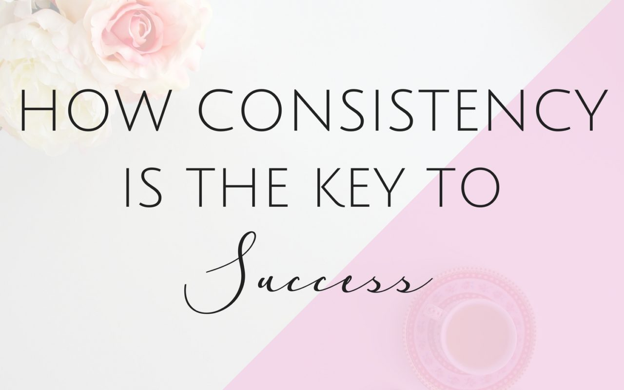 Why Consistency is the Key to Success