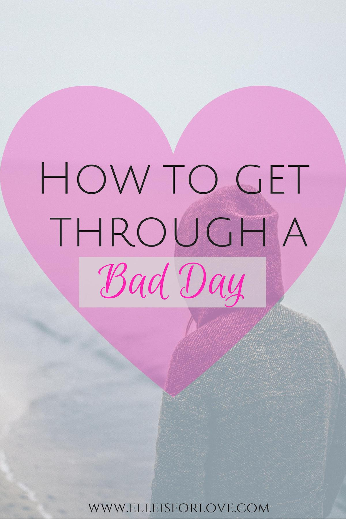 How to Get Through a Bad Day
