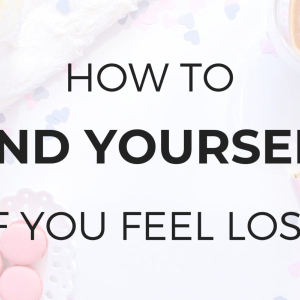 How to Find Yourself If You Feel a Bit Lost